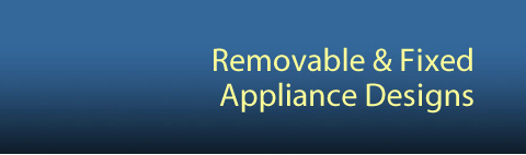 Removable and Fixed Appliance Designs